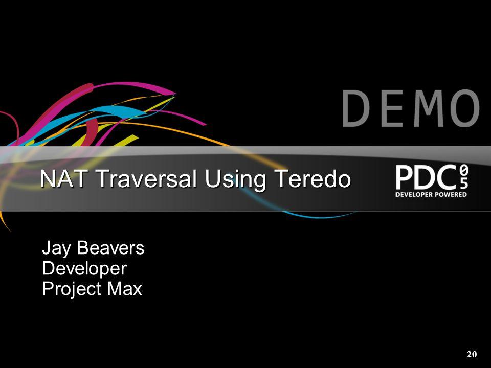 20 NAT Traversal Using Teredo Jay Beavers Developer Project Max