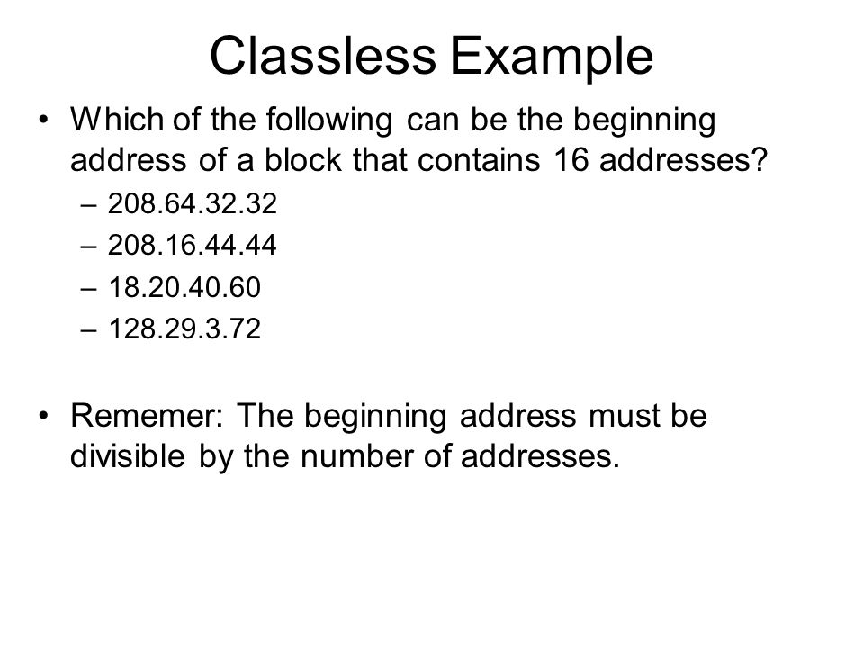 Classless Example Which of the following can be the beginning address of a block that contains 16 addresses.