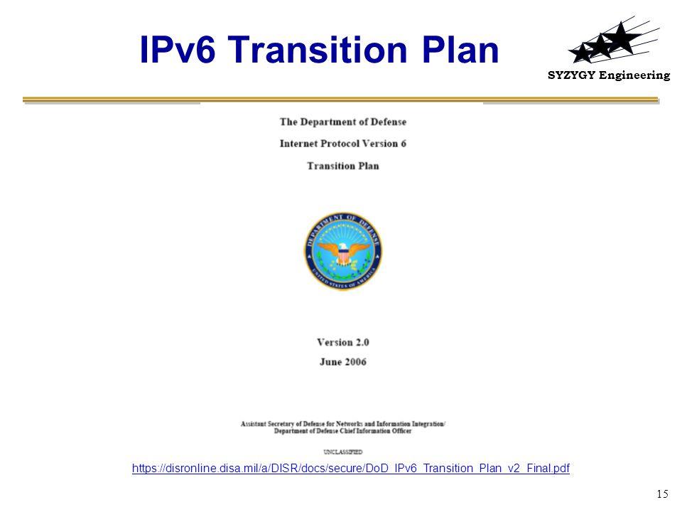 SYZYGY Engineering 15 IPv6 Transition Plan https://disronline.disa.mil/a/DISR/docs/secure/DoD_IPv6_Transition_Plan_v2_Final.pdf