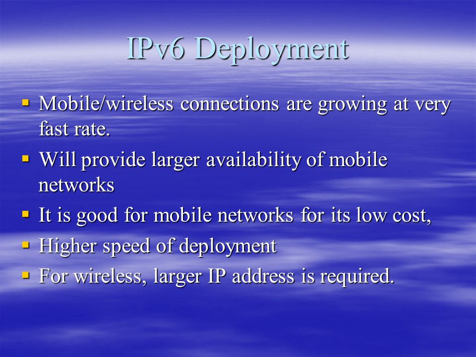 IPv6 Deployment  Mobile/wireless connections are growing at very fast rate.