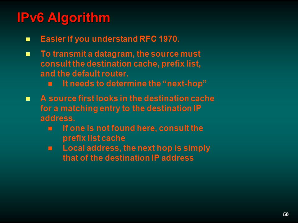 50 IPv6 Algorithm Easier if you understand RFC 1970. To transmit a datagram, the source must consult the destination cache, prefix list, and the defau