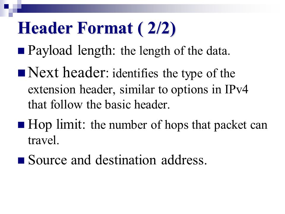 Header Format ( 1/2) The header consist of the following field: Version: at the beginning stays un changed. The traffic class: specifies the priority