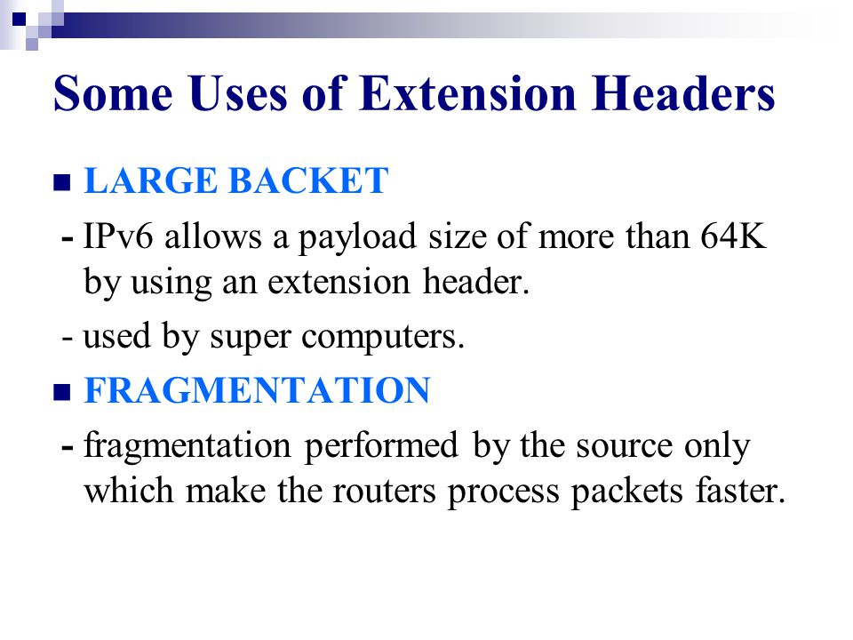 Extension Headers header code header type 0 hop-by-hop options header 43 Routing header 44 Fragment header 51 Authentication header 52 Encapsulating security payload header 60 Destination options header