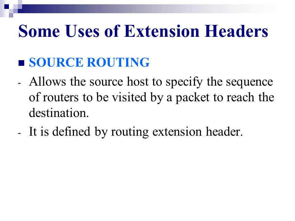 Some Uses of Extension Headers LARGE BACKET - IPv6 allows a payload size of more than 64K by using an extension header. - used by super computers. FRA