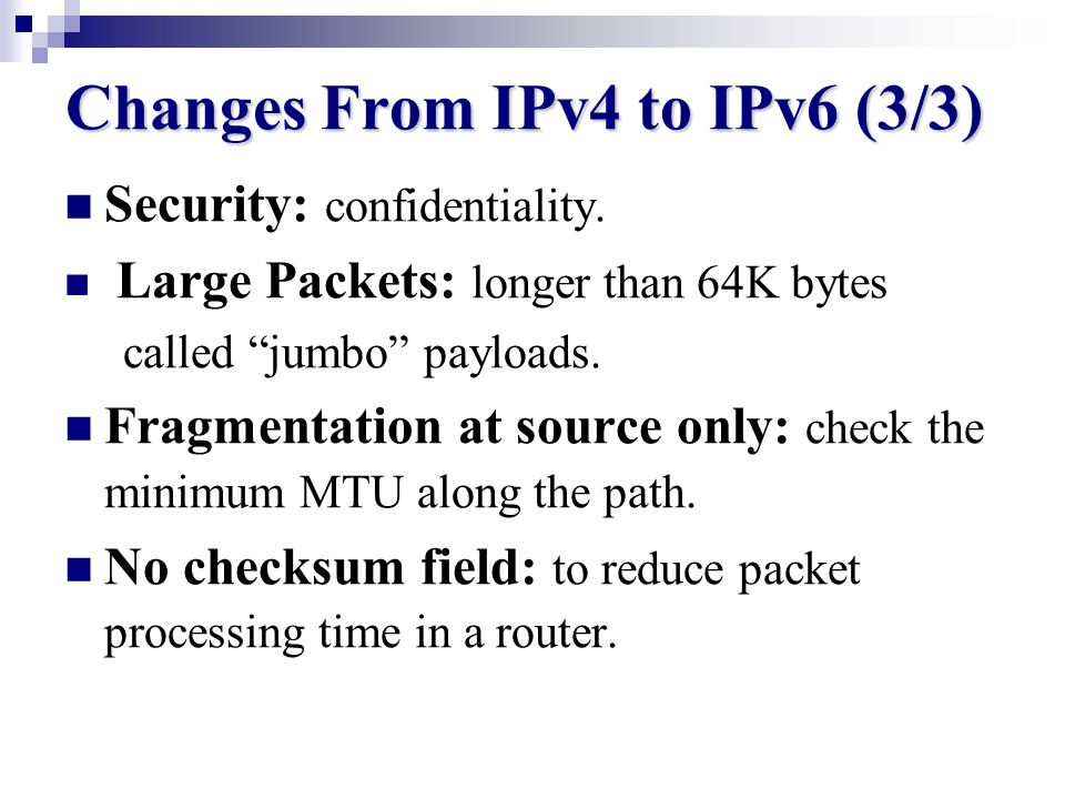 Changes From IPv4 to IPv6 (2/3) Flexible Support for Options: - Options in IPv6 appear in optional extension headers.