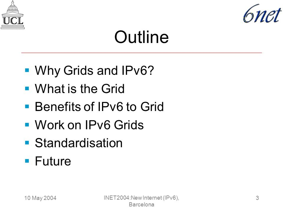 10 May 20044 INET2004:New Internet (IPv6), Barcelona Why Grids and IPv6.