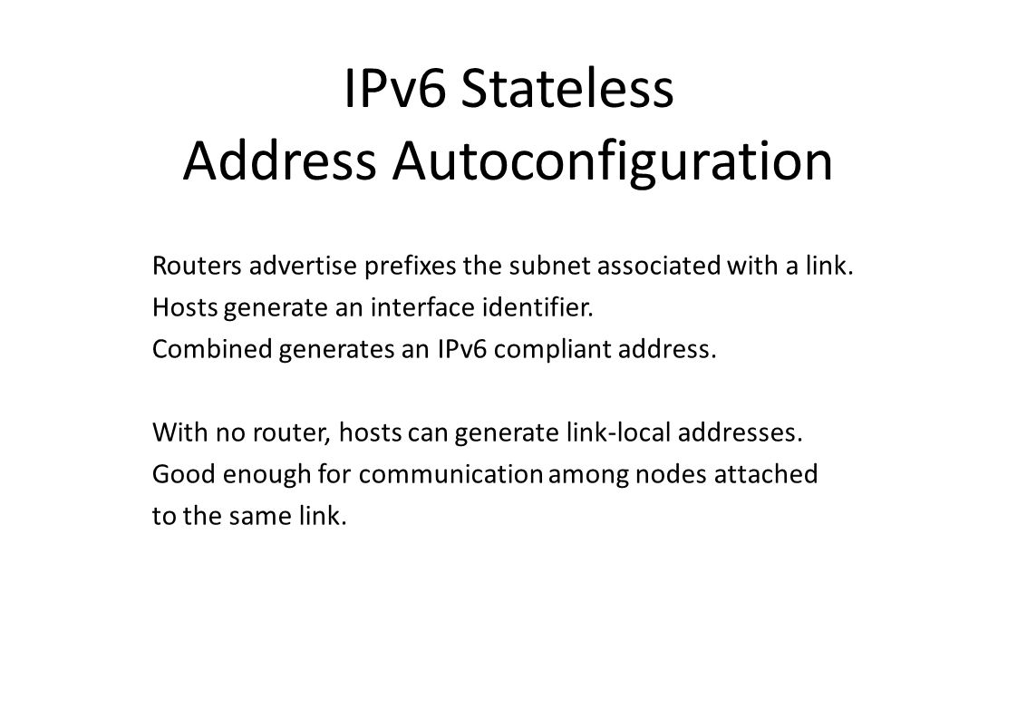 IPv6 Stateless Address Autoconfiguration Routers advertise prefixes the subnet associated with a link.
