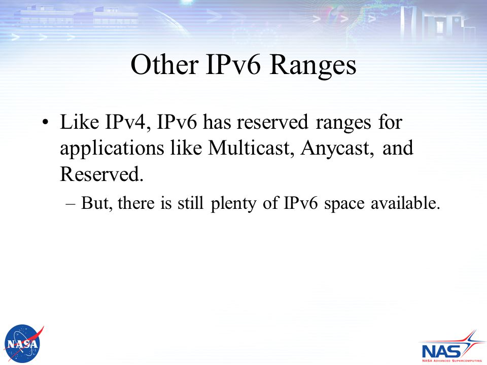 Other IPv6 Ranges Like IPv4, IPv6 has reserved ranges for applications like Multicast, Anycast, and Reserved.