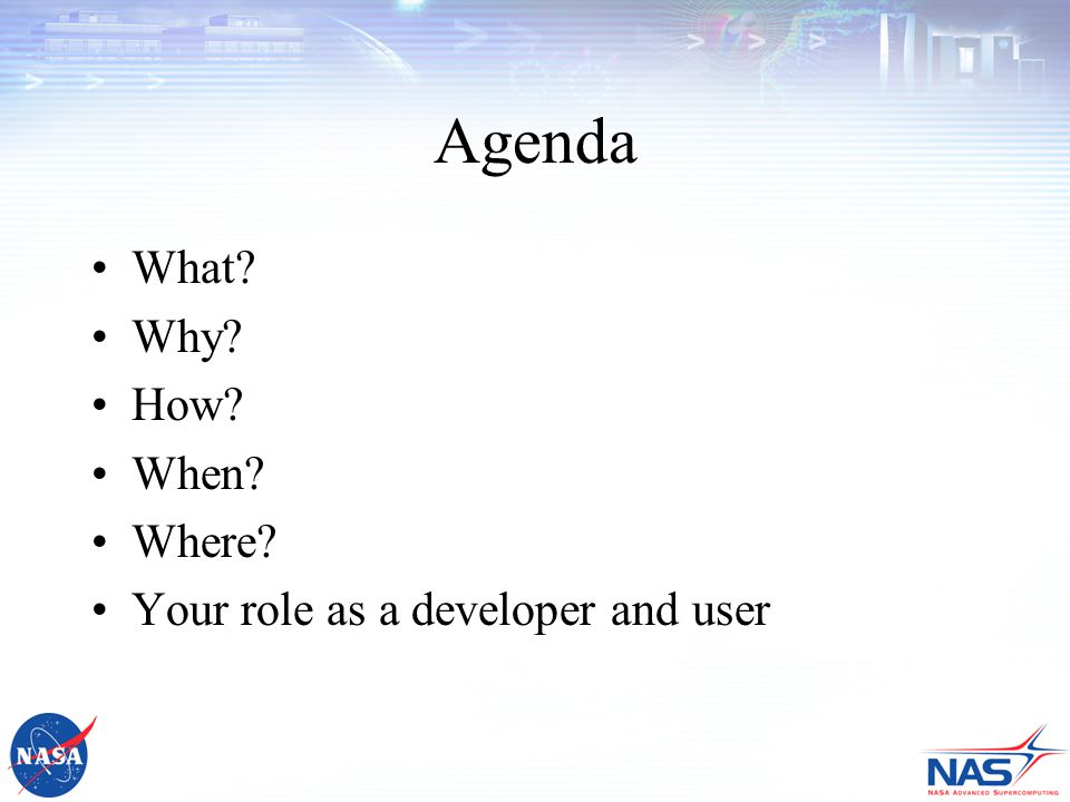 Agenda What Why How When Where Your role as a developer and user