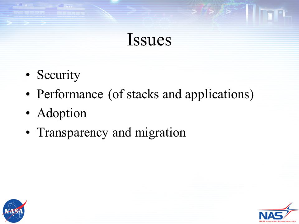 Issues Security Performance (of stacks and applications) Adoption Transparency and migration