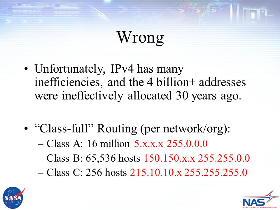 Wrong Unfortunately, IPv4 has many inefficiencies, and the 4 billion+ addresses were ineffectively allocated 30 years ago.