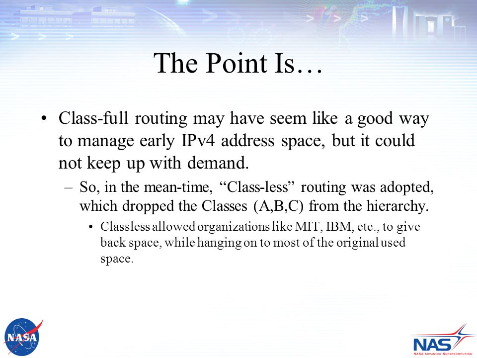The Point Is… Class-full routing may have seem like a good way to manage early IPv4 address space, but it could not keep up with demand.