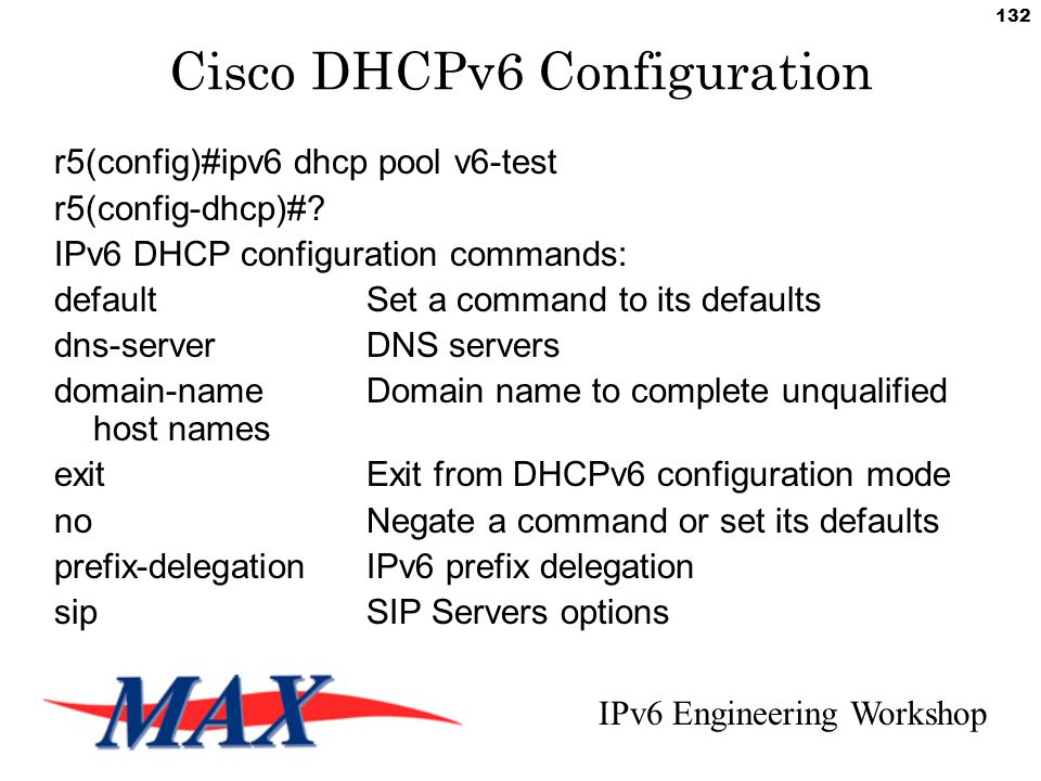 IPv6 Engineering Workshop 132 Cisco DHCPv6 Configuration r5(config)#ipv6 dhcp pool v6-test r5(config-dhcp)#.