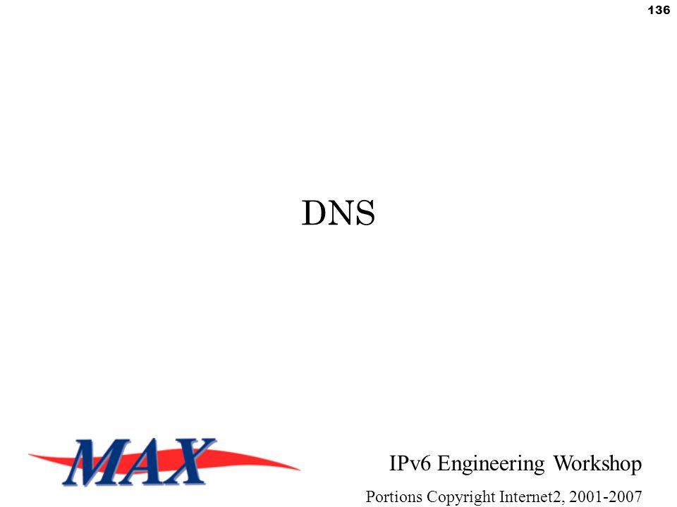 IPv6 Engineering Workshop Portions Copyright Internet2, 2001-2007 136 DNS