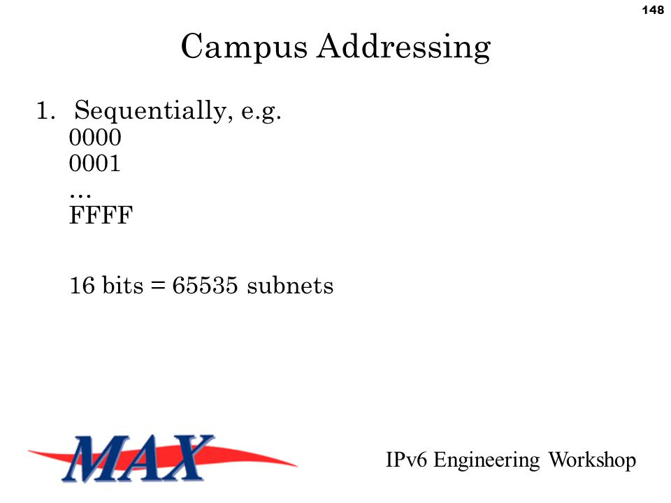 IPv6 Engineering Workshop 148 Campus Addressing 1.Sequentially, e.g.