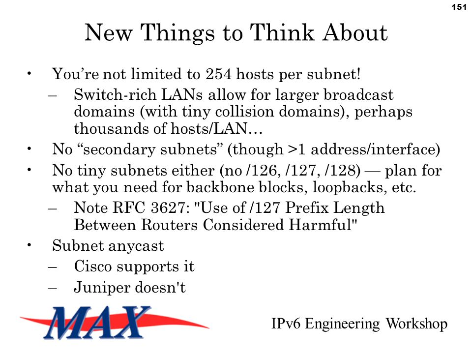 IPv6 Engineering Workshop 151 New Things to Think About You're not limited to 254 hosts per subnet.