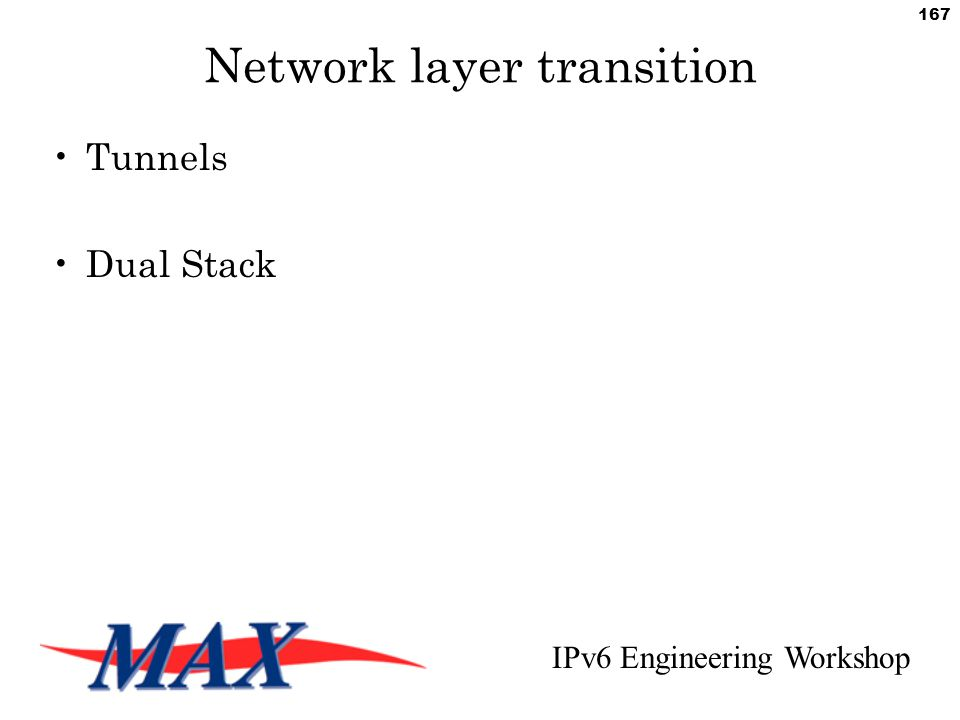 IPv6 Engineering Workshop 167 Network layer transition Tunnels Dual Stack