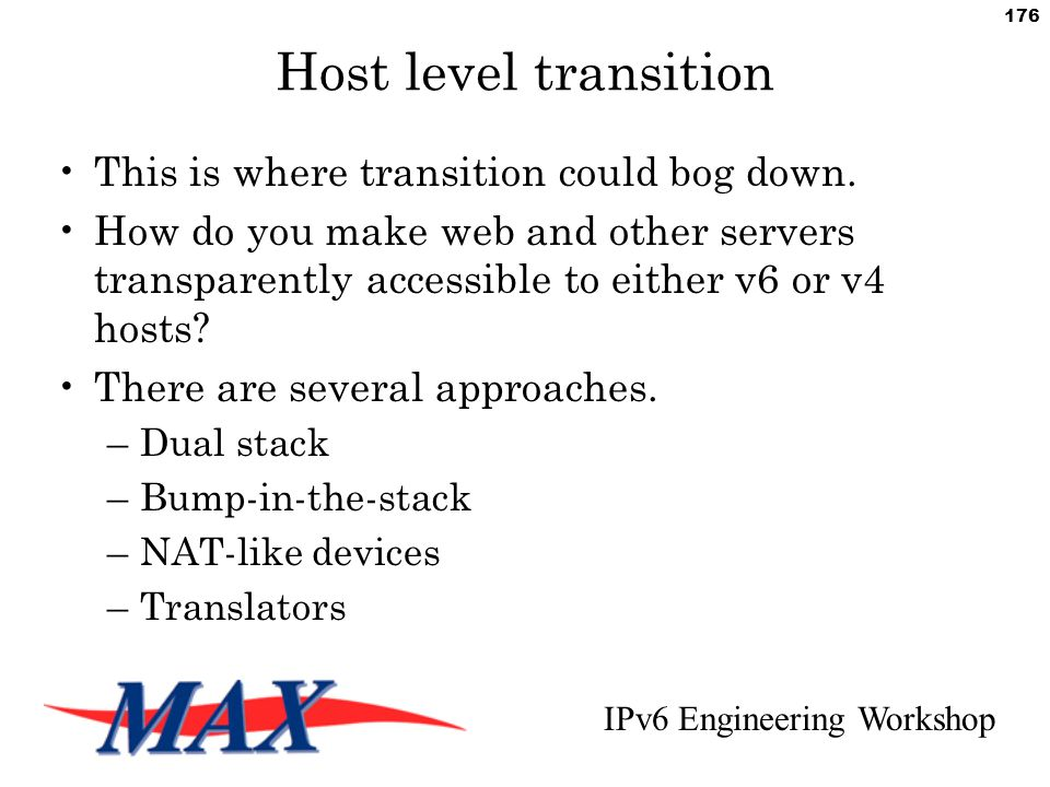 IPv6 Engineering Workshop 176 Host level transition This is where transition could bog down.