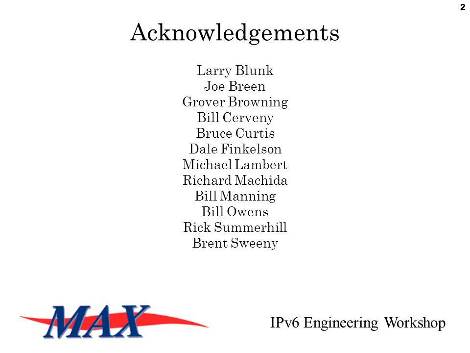 IPv6 Engineering Workshop 2 Acknowledgements Larry Blunk Joe Breen Grover Browning Bill Cerveny Bruce Curtis Dale Finkelson Michael Lambert Richard Machida Bill Manning Bill Owens Rick Summerhill Brent Sweeny