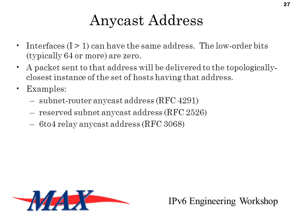 IPv6 Engineering Workshop 27 Anycast Address Interfaces (I > 1) can have the same address.