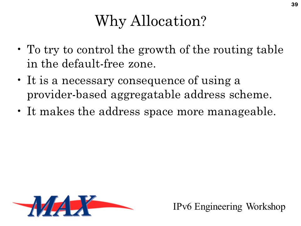 IPv6 Engineering Workshop 39 Why Allocation .