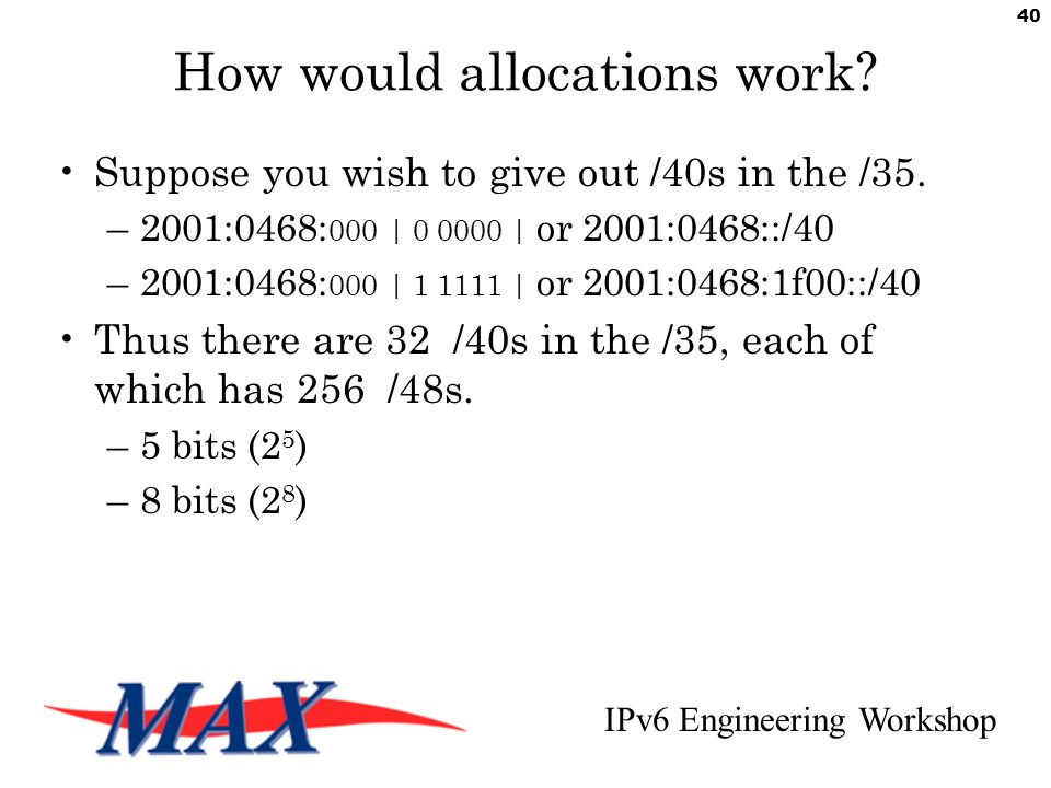 IPv6 Engineering Workshop 40 How would allocations work.