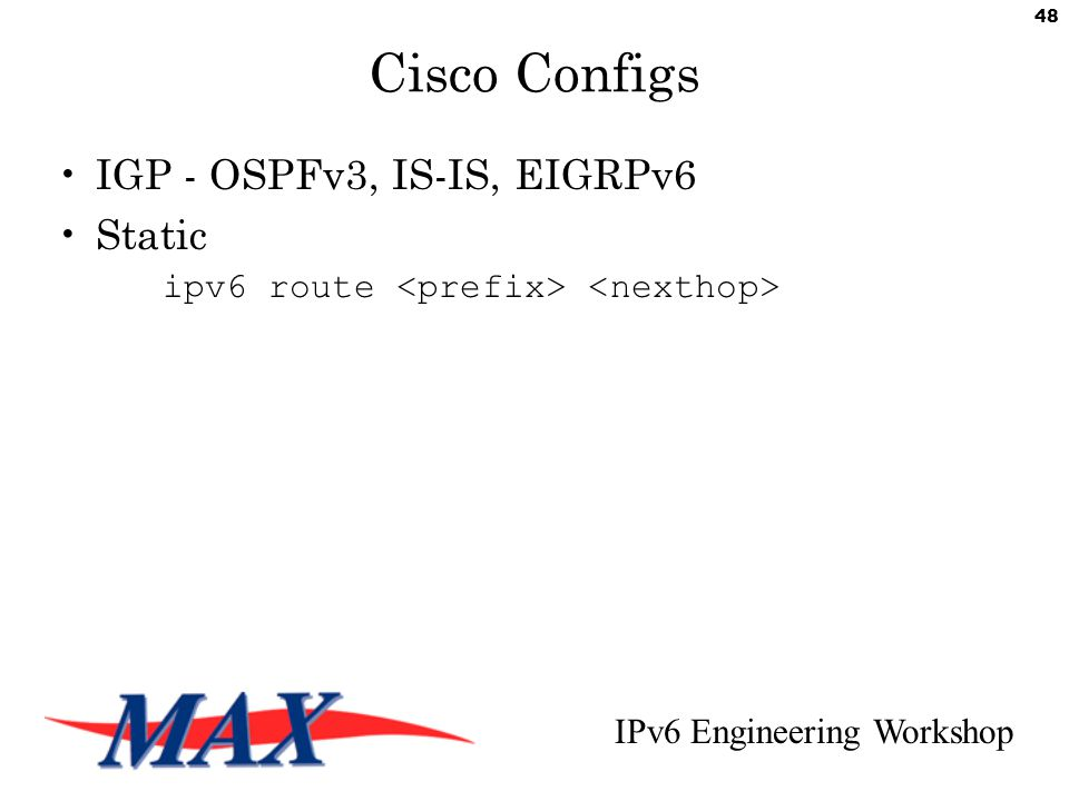 IPv6 Engineering Workshop 48 Cisco Configs IGP - OSPFv3, IS-IS, EIGRPv6 Static ipv6 route