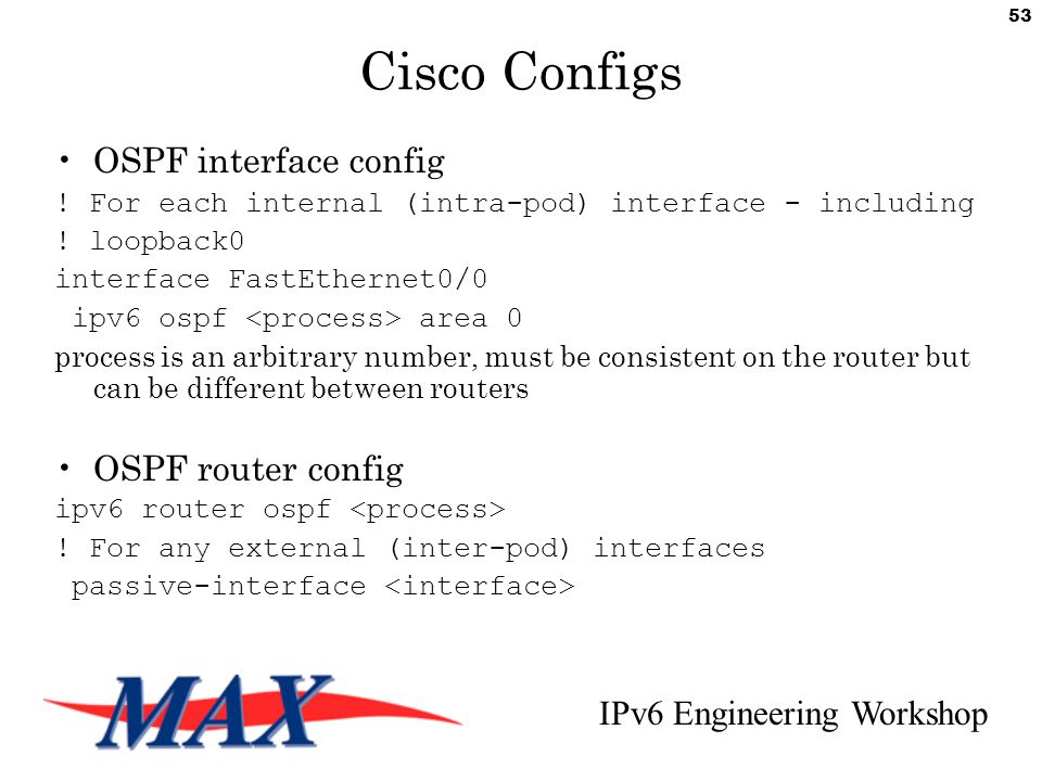 IPv6 Engineering Workshop 53 Cisco Configs OSPF interface config .