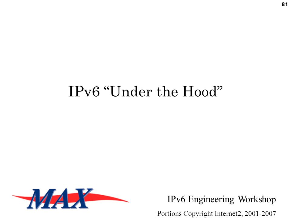 IPv6 Engineering Workshop Portions Copyright Internet2, 2001-2007 81 IPv6 Under the Hood