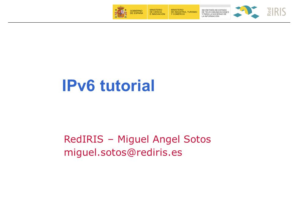 1 RedIRIS – Miguel Angel Sotos miguel.sotos@rediris.es IPv6 tutorial