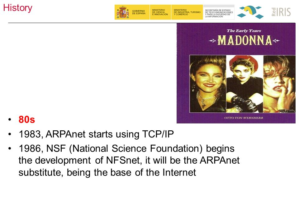 History 4 80s 1983, ARPAnet starts using TCP/IP 1986, NSF (National Science Foundation) begins the development of NFSnet, it will be the ARPAnet substitute, being the base of the Internet