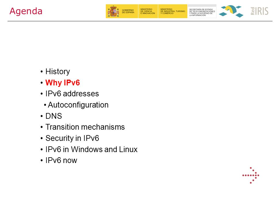 6 Agenda History Why IPv6 IPv6 addresses Autoconfiguration DNS Transition mechanisms Security in IPv6 IPv6 in Windows and Linux IPv6 now