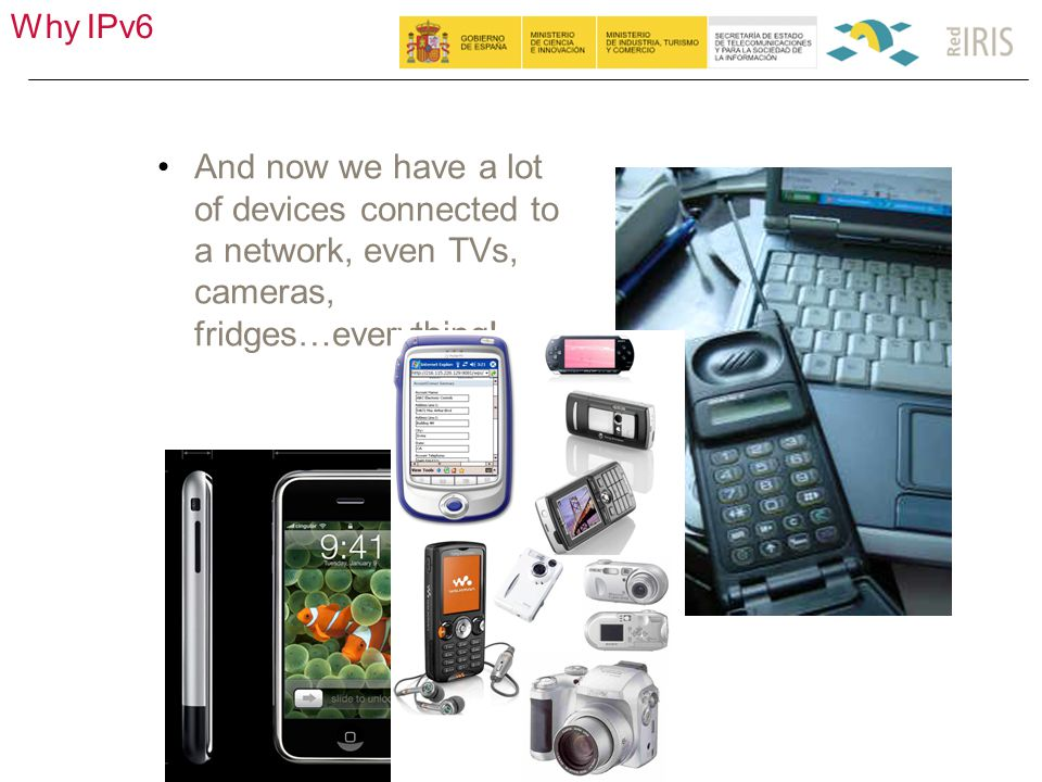 Why IPv6 8 And now we have a lot of devices connected to a network, even TVs, cameras, fridges…everything!