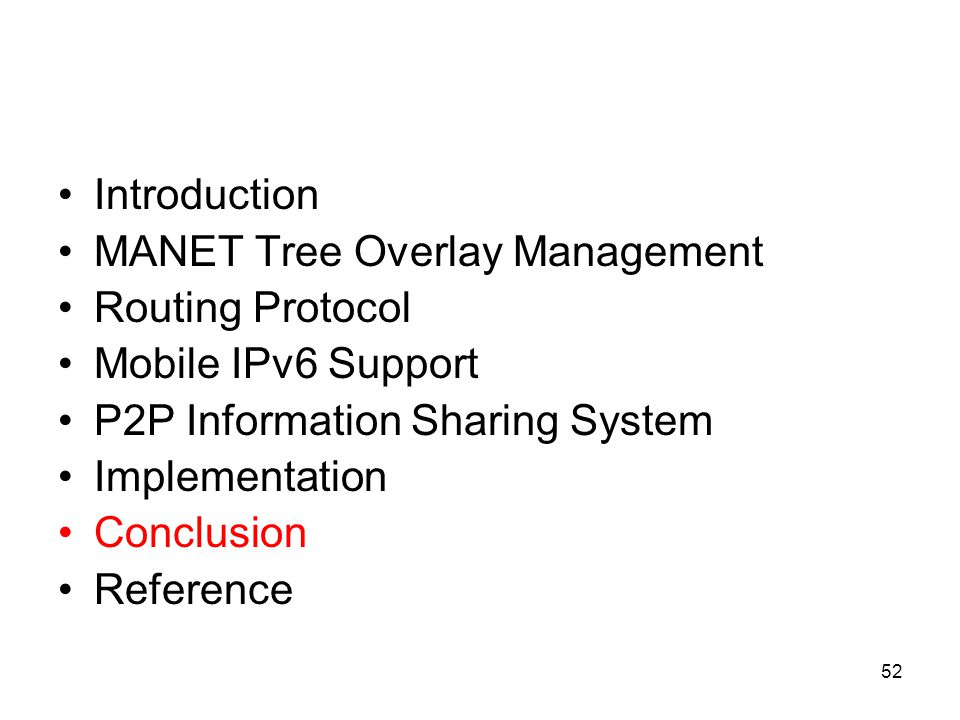 52 Introduction MANET Tree Overlay Management Routing Protocol Mobile IPv6 Support P2P Information Sharing System Implementation Conclusion Reference