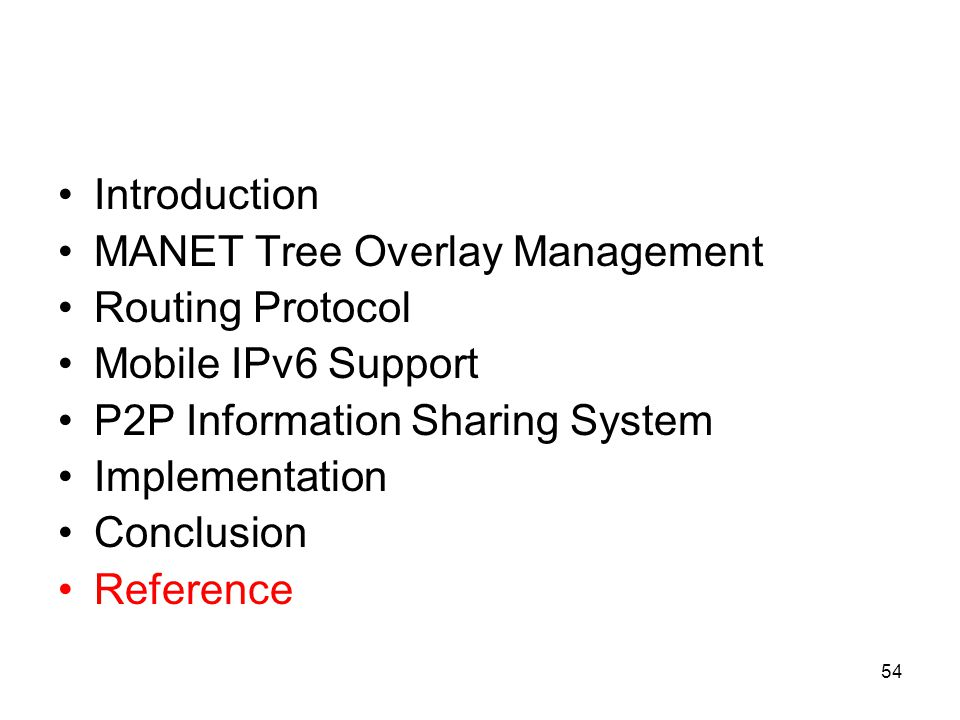 54 Introduction MANET Tree Overlay Management Routing Protocol Mobile IPv6 Support P2P Information Sharing System Implementation Conclusion Reference