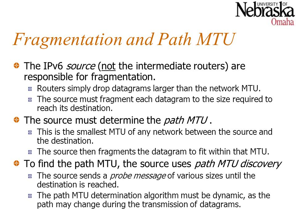 Fragmentation and Path MTU The IPv6 source (not the intermediate routers) are responsible for fragmentation.
