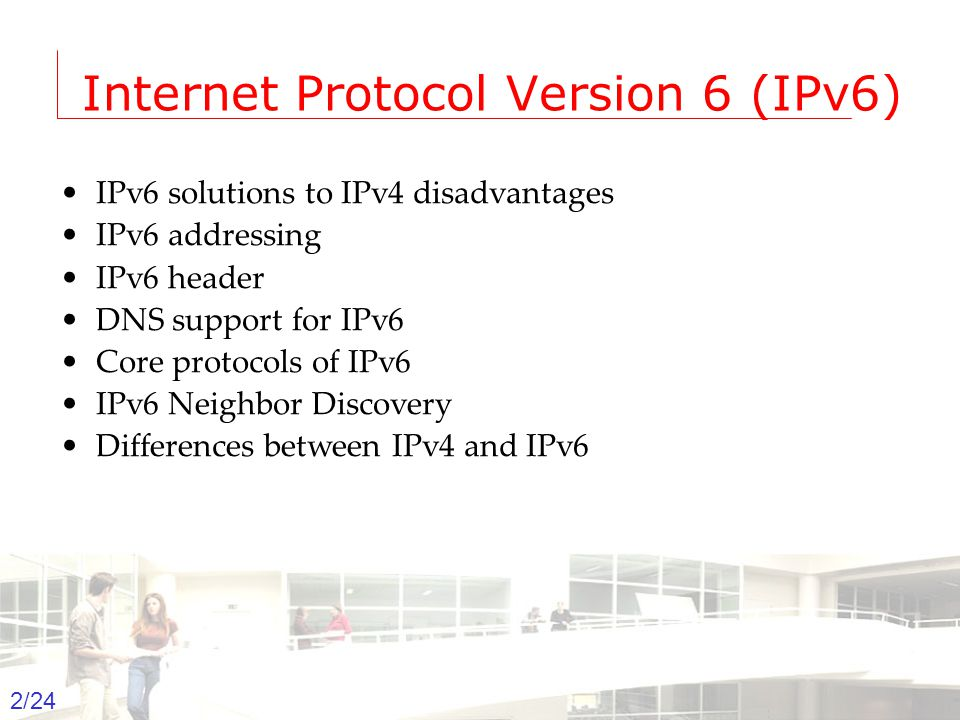 Information management 2 Groep T Leuven – Information department 2/24 Internet Protocol Version 6 (IPv6) IPv6 solutions to IPv4 disadvantages IPv6 addressing IPv6 header DNS support for IPv6 Core protocols of IPv6 IPv6 Neighbor Discovery Differences between IPv4 and IPv6