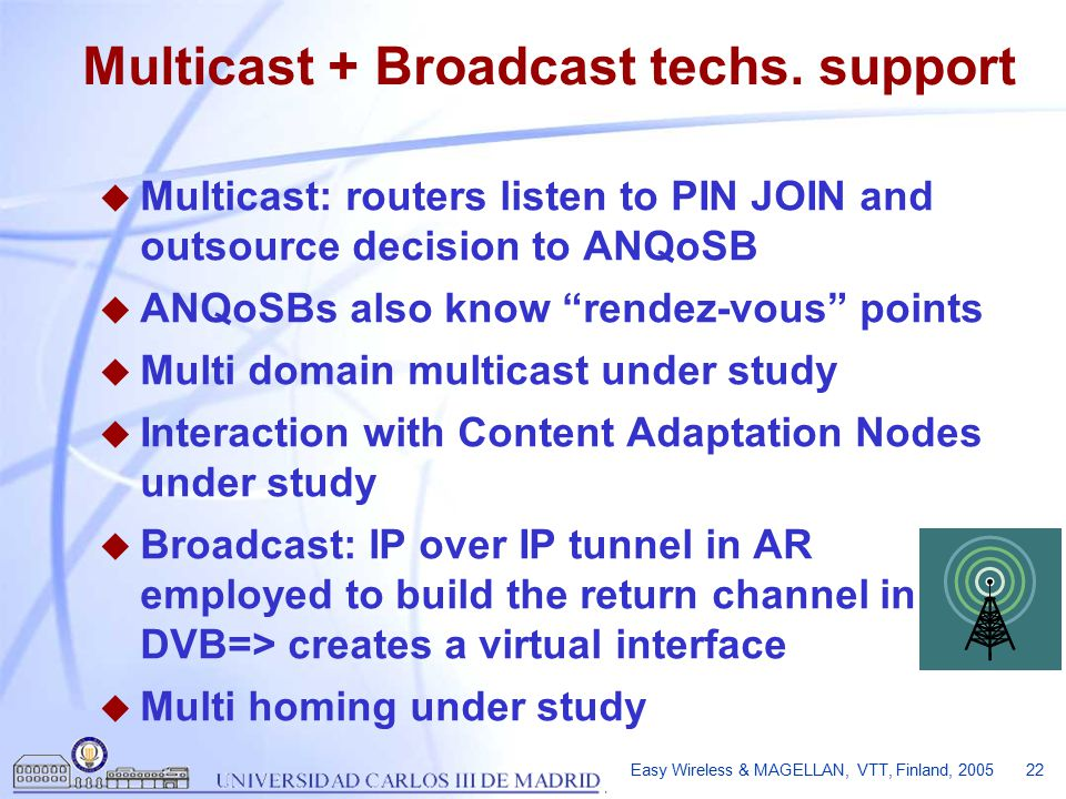 Easy Wireless & MAGELLAN, VTT, Finland, 2005 22 Multicast + Broadcast techs.