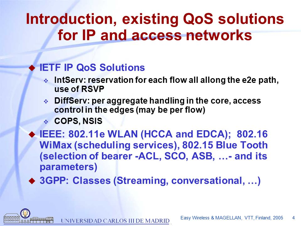 Easy Wireless & MAGELLAN, VTT, Finland, 2005 15 QoS Architecture and Provision in Daidalos