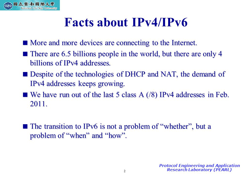 2 TAC2000/2000.7 Protocol Engineering and Application Research Laboratory (PEARL) Facts about IPv4/IPv6  More and more devices are connecting to the Internet.