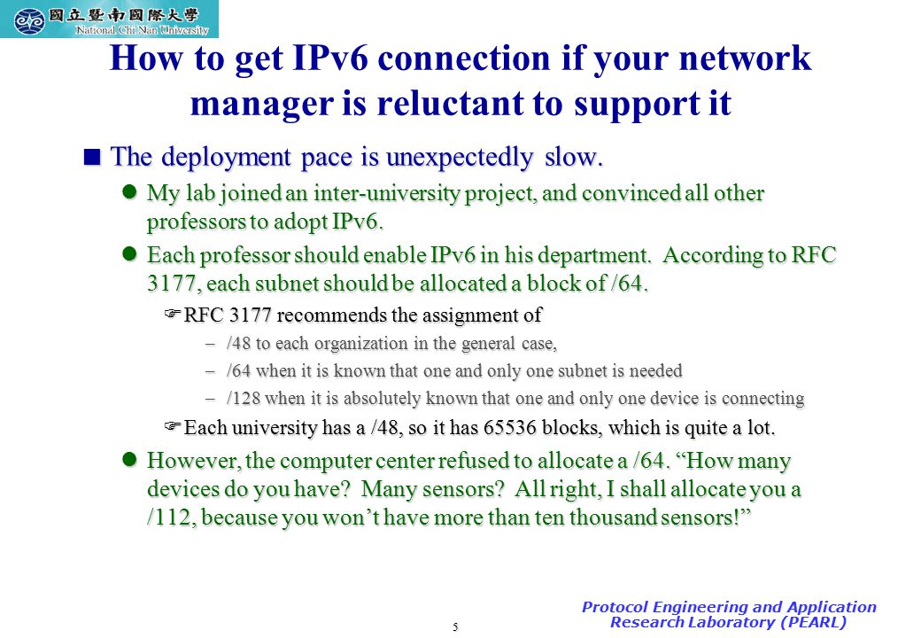 5 TAC2000/2000.7 Protocol Engineering and Application Research Laboratory (PEARL) How to get IPv6 connection if your network manager is reluctant to support it  The deployment pace is unexpectedly slow.