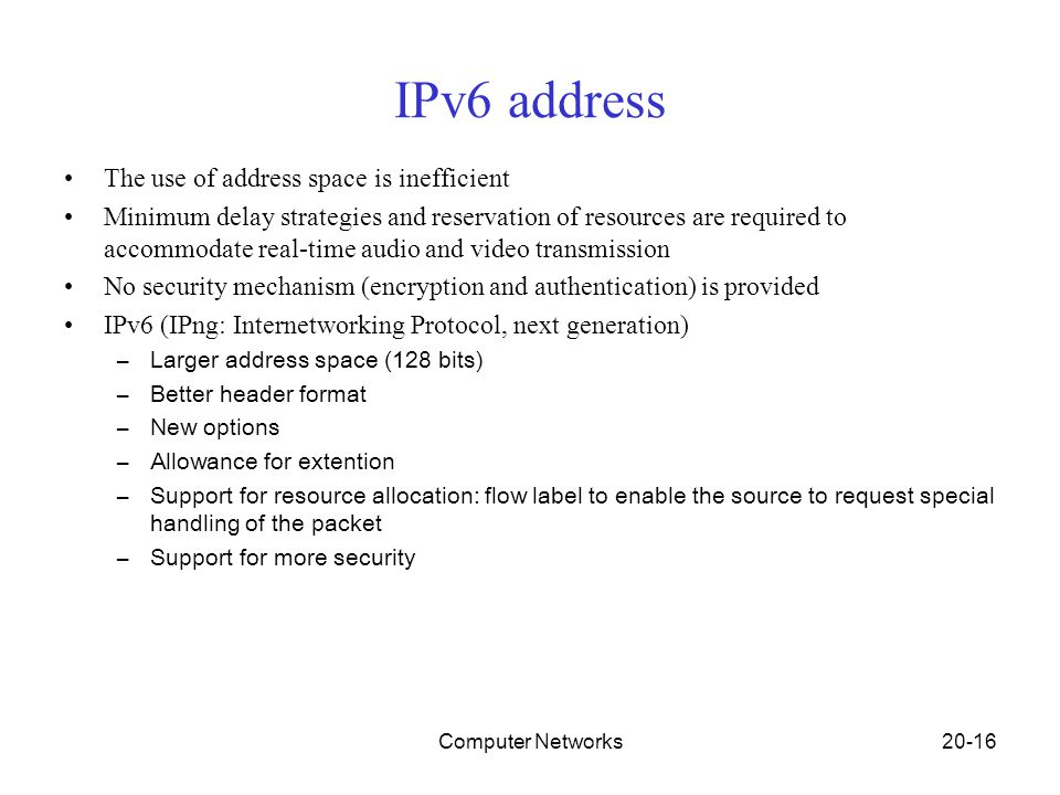 Computer Networks20-16 IPv6 address The use of address space is inefficient Minimum delay strategies and reservation of resources are required to acco