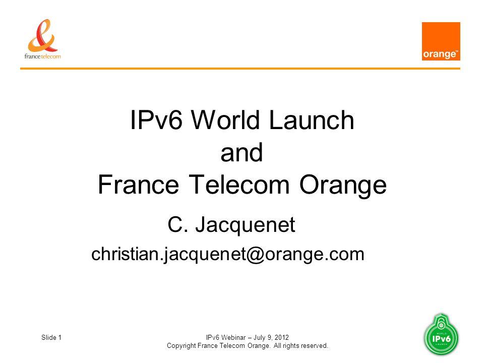 Slide 1IPv6 Webinar – July 9, 2012 Copyright France Telecom Orange.