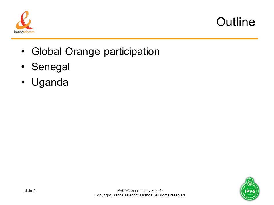 Slide 2IPv6 Webinar – July 9, 2012 Copyright France Telecom Orange.