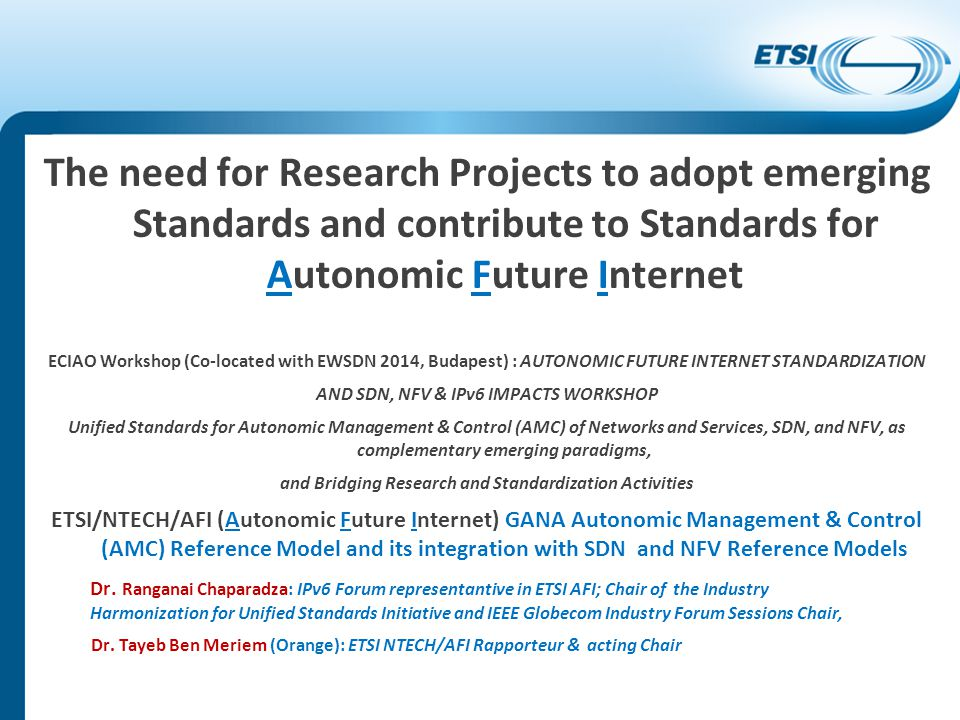Reflections on IPv6 and Autonomic Networking IPv6 Forum is collaborating with ETSI in TC NTECH AFI WG, following on EC-FP7 EFIPSANS project results on IPv6 & Autonomics : ETSI-IPv6 Forum MoU & work in AFI) There are new potential work items related to IPv6 and Autonomic Networking that were proposed in ETSI AFI during the ETSI 2013 Future Networks Technologies workshopworkshop It is now necessary for industry to consider linking Autonomic Networking Standardization with IPv6 by launching the proposed new Work Items in ETSI AFI