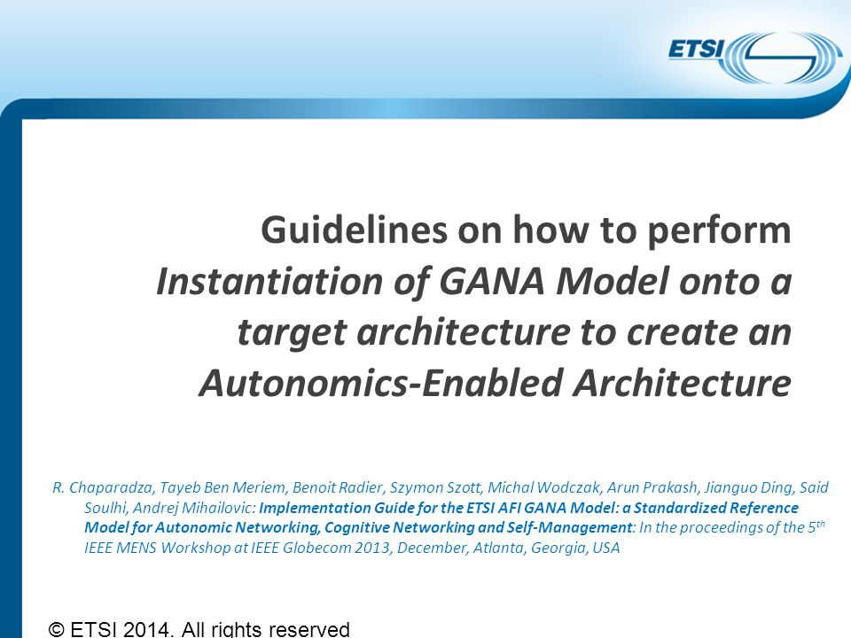 Guidelines on how to perform Instantiation of GANA Model onto a target architecture to create an Autonomics-Enabled Architecture © ETSI 2014. All righ