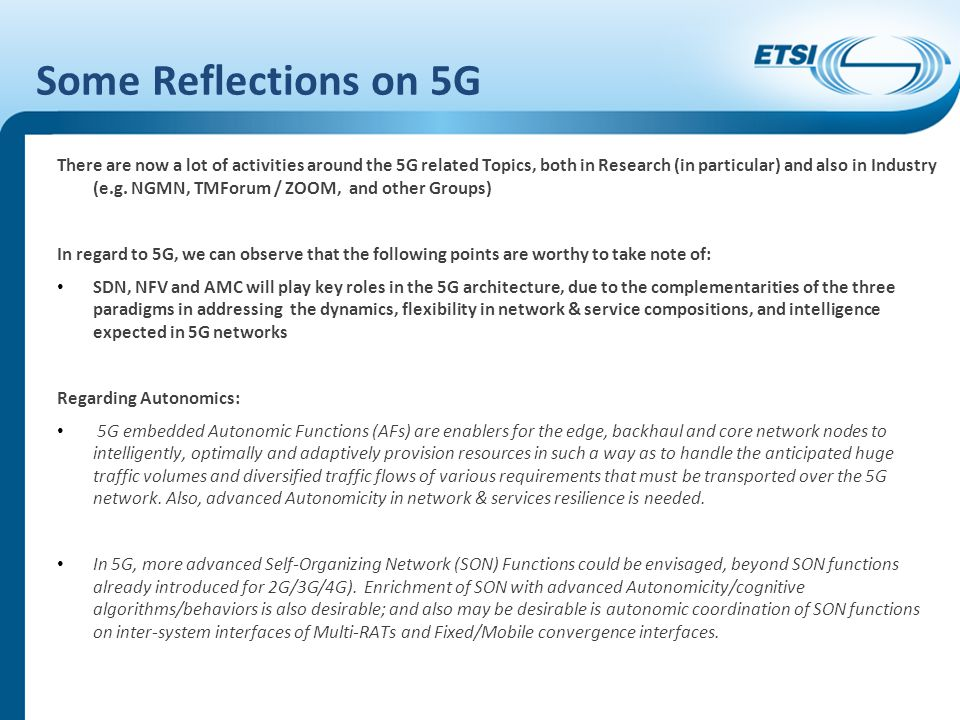 Some Reflections on 5G There are now a lot of activities around the 5G related Topics, both in Research (in particular) and also in Industry (e.g. NGM