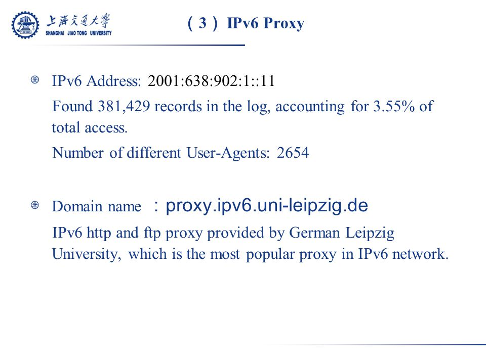 ( 3 ) IPv6 Proxy IPv6 Address: 2001:638:902:1::11 Found 381,429 records in the log, accounting for 3.55% of total access.