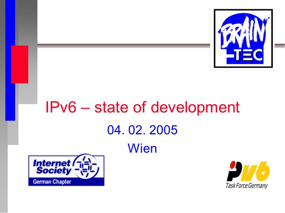 IPv6 – state of development 04. 02. 2005 Wien