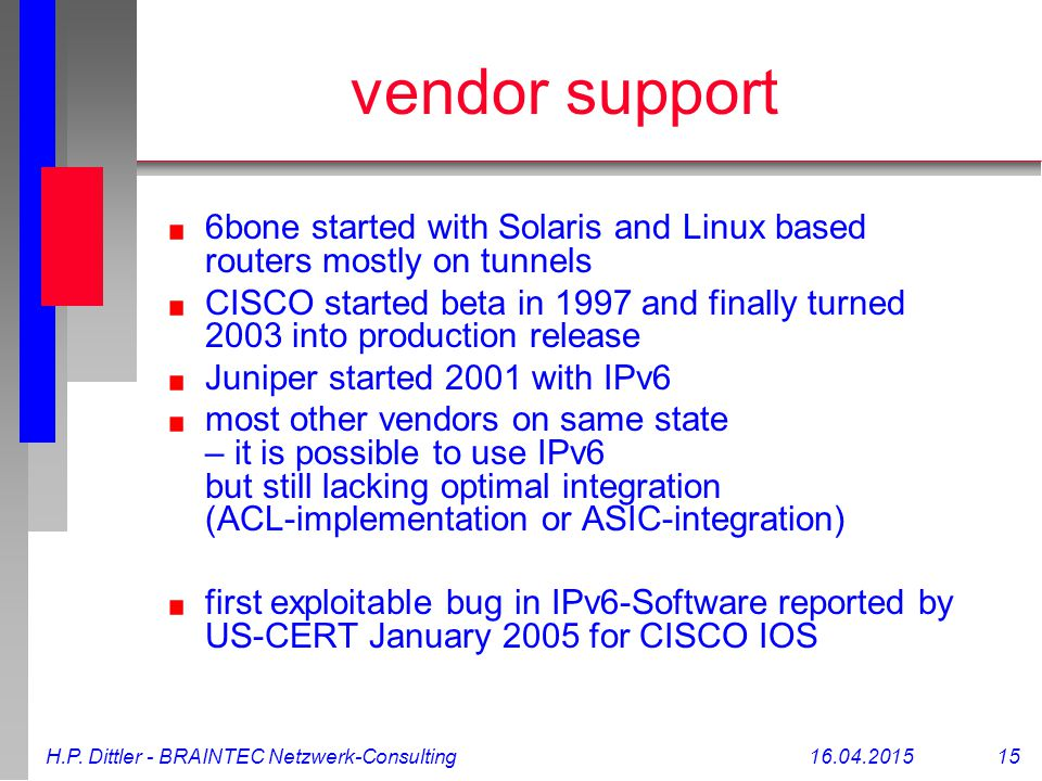 H.P. Dittler - BRAINTEC Netzwerk-Consulting16.04.2015 15 vendor support 6bone started with Solaris and Linux based routers mostly on tunnels CISCO sta